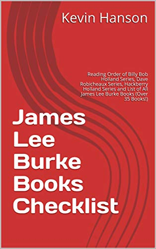 James Lee Burke Books Checklist: Reading Order of Billy Bob Holland Series, Dave Robicheaux Series, Hackberry Holland Series and List of All James Lee Burke Books (Over 35 Books!) (English Edition)