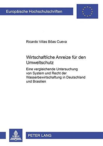 Wirtschaftliche Anreize für den Umweltschutz: Eine vergleichende Untersuchung von System und Recht der Wasserbewirtschaftung in Deutschland und ... / Series 2: Law / Série 2: Droit, Band 3154)