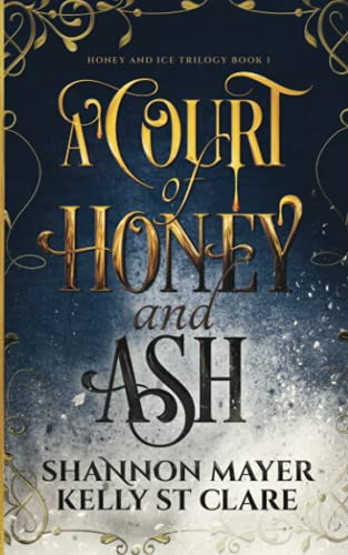 Compare Textbook Prices for A Court of Honey and Ash The Honey and Ice Series  ISBN 9781987933703 by Mayer, Shannon,St. Clare, Kelly
