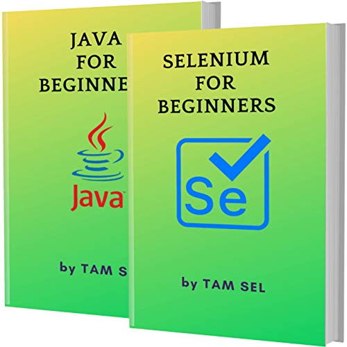 SELENIUM AND JAVA FOR BEGINNERS: 2 BOOKS IN 1 - Learn Coding Fast! SELENIUM framework And JAVA Crash Course, A QuickStart Guide, Tutorial Book by Program Examples, In Easy Steps!