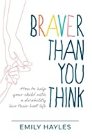 Braver Than You Think: How to help your child with a disability live their best life