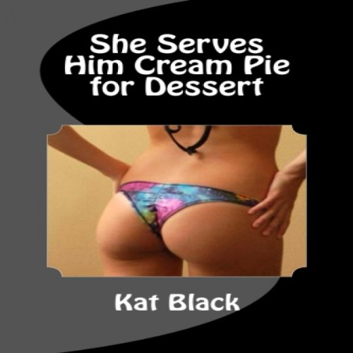 She Serves Him Cream Pie for Dessert audiobook cover art