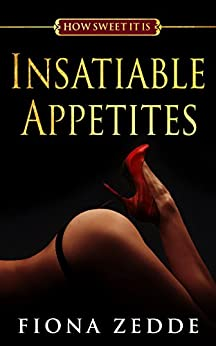 Insatiable Appetites (How Sweet It Is Book 4) by [Fiona Zedde]