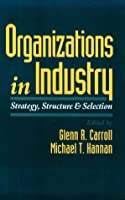 Organizations in Industry: Strategy, Structure, and Selection