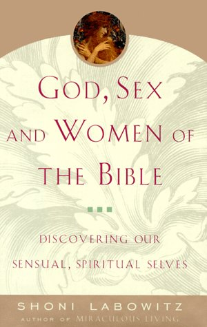 God, Sex and Women of the Bible: Discovering Our Sensual, Spiritual Selves