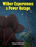 Wilber Experiences a Power Outage : What to do during sudden loss of electricity supply to your home (English Edition)