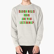 Sleigh bells ring are you listening Pullover Sweatshirt, Short Sleeves Shirt, Unisex Hoodie, Sweatshirt For Mens Womens Ladies Kids