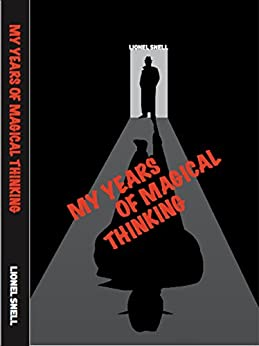 My Years of Magical Thinking by [Lionel Snell]