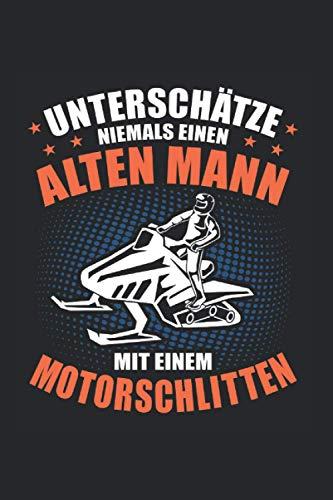 Unterschätze Niemals Alten Mann Motorschlitten: Schneemobil Notizbuch Liniert 120 Seiten
