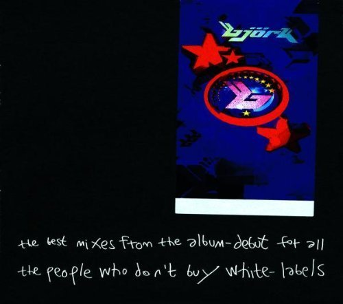The Best Mixes from the Album Debut: For all the People That Don't Buy White Labels by Bjork (1994-12-05)