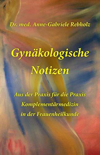 Gynaekologische Notizen: Komplementaermedizin in der Frauenheilkunde; Aus der Praxis fuer die Praxis
