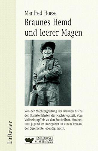 Braunes Hemd und leerer Magen: Roman über eine Jugend in der Nazi-Zeit: Von der Machtergreifung der Braunen bis zu den Hamsterfahrten der ... in einem Roman, der Geschichte lebendig macht