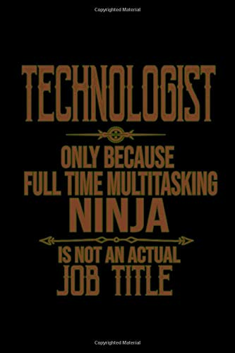 Technologist. Only because full time multitasking ninja is not an actualy job title: 110 Game Sheets - 660 Tic-Tac-Toe Blank Games | Soft Cover Book ... x 22.86 cm | Single Player | Funny Great Gift