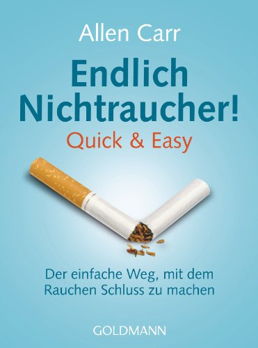 Endlich Nichtraucher!: Quick & Easy - Der einfache Weg, mit dem Rauchen Schluss zu machen