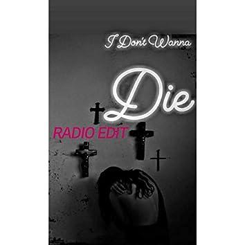 I Don't Wanna Die (Radio Edit)