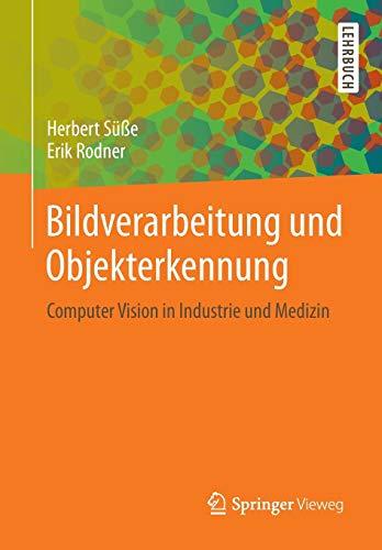 Bildverarbeitung und Objekterkennung: Computer Vision in Industrie und Medizin