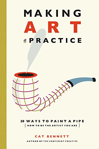 Making Art a Practice: How to Be the Artist You Are (English Edition)
