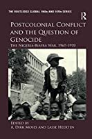 Postcolonial Conflict and the Question of Genocide: The Nigeria-Biafra War, 1967–1970