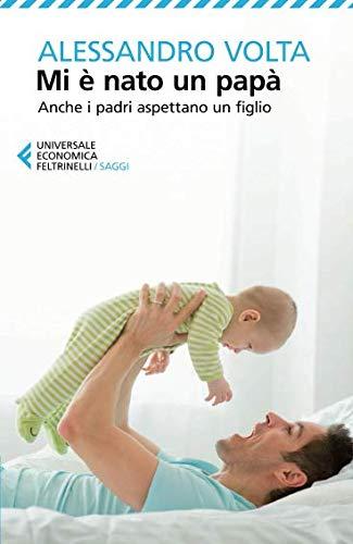 Mi è nato un papà. Anche i padri aspettano un figlio