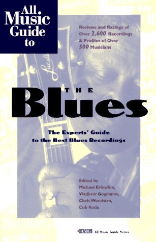 All Music Guide to the Blues: The Experts' Guide to the Best Blues Recordings (All Music Guide Series)