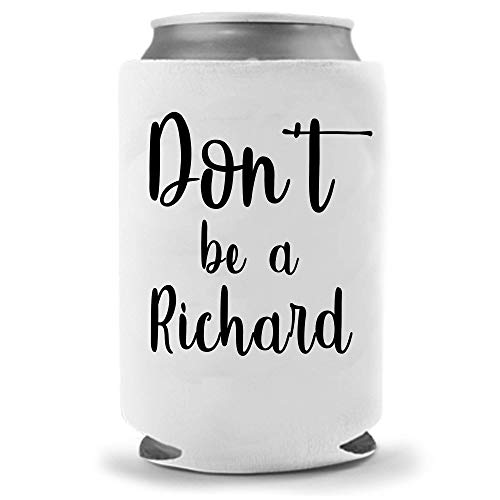 Don't be a Richard Beer Coolie - Funny Gag Party Gift Beer Can Cooler | Funny Joke Drink Can Cooler | Beer Beverage Holder - Beer Gifts Home - Quality Neoprene Can Cooler