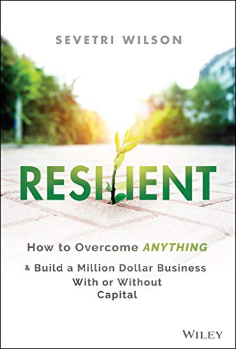 Compare Textbook Prices for Resilient: How to Overcome Anything and Build a Million Dollar Business With or Without Capital 1 Edition ISBN 9781119773870 by Wilson, Sevetri