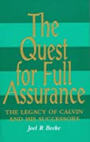The Quest for Full Assurance: Legacy of Calvin & His Successors