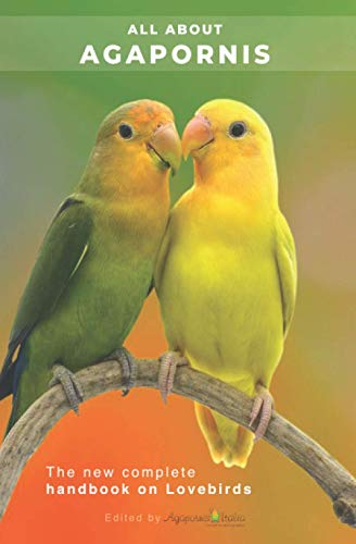 All About Agapornis: The new complete handbook on Lovebirds