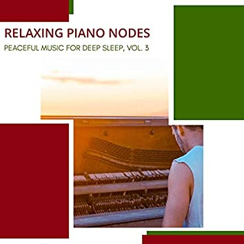 Relaxing Piano Nodes - Peaceful Music For Deep Sleep, Vol. 3