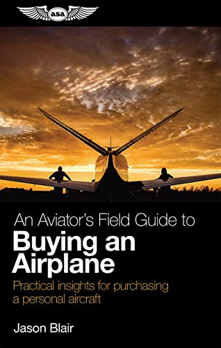 Compare Textbook Prices for An Aviator's Field Guide to Buying an Airplane: Practical insights for purchasing a personal aircraft Aviator's Field Guide Series 1st Edition ISBN 9781619548411 by Blair, Jason