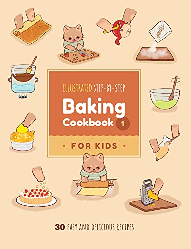 Illustrated Step-by-Step Baking Cookbook for Kids: 30 easy and delicious recipes (Illustrated Baking Cookbooks for Kids 1)