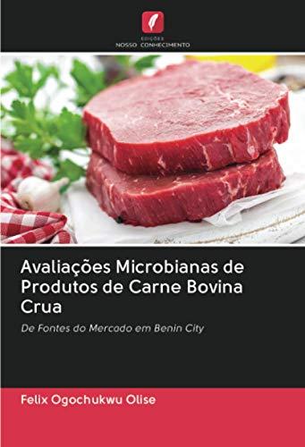 Avaliações Microbianas de Produtos de Carne Bovina Crua: De Fontes do Mercado em Benin City