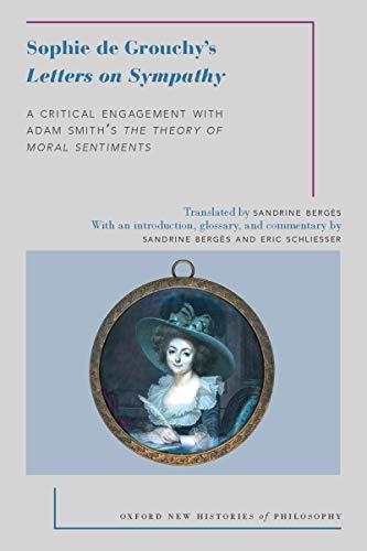 Sophie de Grouchy's Letters on Sympathy: A Critical Engagement with Adam Smith's The Theory of Moral Sentiments (Oxford New Histories of Philosophy)