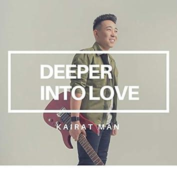 Deeper into Love