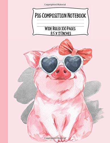 Pig Composition Notebook: Wide Ruled Paper For Kids and Large Sized at 8.5 x 11 Inches - Cute Pig Wearing Sunglasses and a Bow