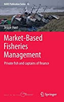 Market-Based Fisheries Management: Private fish and captains of finance (MARE Publication Series (16))