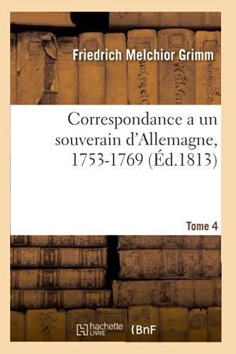 Correspondance a un souverain d'Allemagne, 1753-1769 (Éd.1813): Tome 4