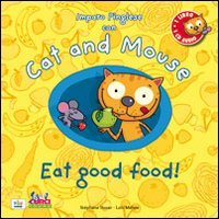 Cat and mouse. Eat good food! Con CD Audio [Lingua inglese]