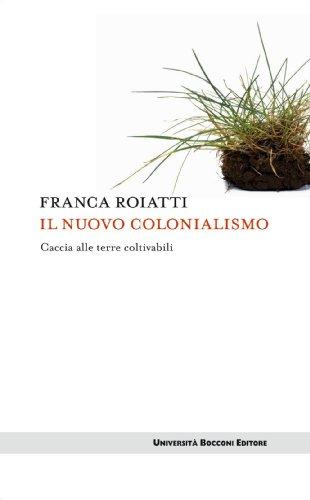 Il nuovo colonialismo: Caccia alle terre coltivabili (Itinerari) (Italian Edition)