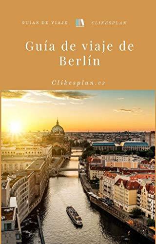 Guía de viaje de Berlín (Guías de viaje Clikesplan nº 9)