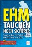 Ehm - Tauchen noch sicherer: Tauchmedizin fŸr Freizeittaucher, Berufstaucher und €rzte ( 16....