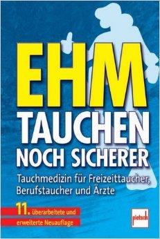 Ehm - Tauchen noch sicherer: Tauchmedizin fŸr Freizeittaucher, Berufstaucher und €rzte ( 16. Januar 2012 )