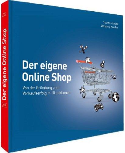 Der eigene Online Shop: Von der Gründung zum Verkaufserfolg in 10 Lektionen
