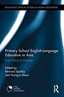 Primary School English-Language Education in Asia (Routledge Critical Studies in Asian Education)