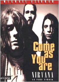 Come as you are. Nirvana. La vera storia