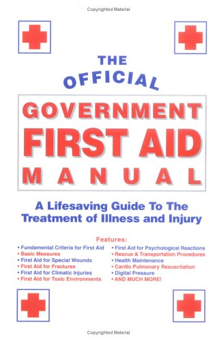 The Official Government First Aid Manual: A Life Saving Guide To The Treatment Of Illness & Injury