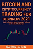 BITCOIN AND CRYPTOCURRENCY TRADING FOR BEGINNERS 2021: Basic Definitions, Crypto Exchanges, Indicator, And Practical Trading Tips (English Edition)