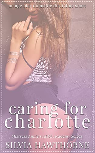 Caring For Charlotte: An Age Play Domestic Discipline Short (Mistress Annie's ABDL Academy) (English Edition)
