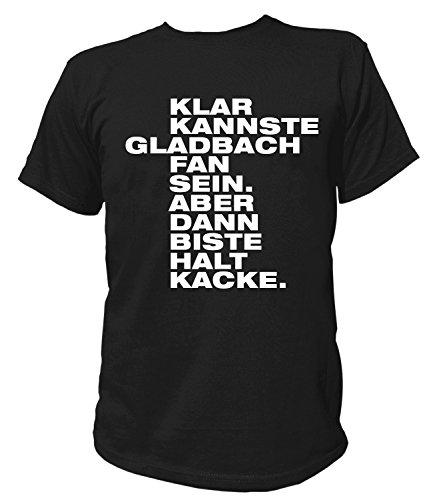 Artdiktat Herren T-Shirt - Klar Kannste Gladbach Fan Sein - Aber dann biste Halt Kacke Größe L, schwarz