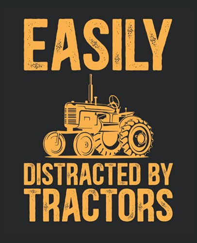Tractor Notebook: Tractor Lover Gifts that Features a Funny Quote Saying Easily Distracted by Tractors. Journal 7.5x9.25, 110 Pages, Wide Ruled Blank Lined Notebook for Men, Women, Boys and Girls.